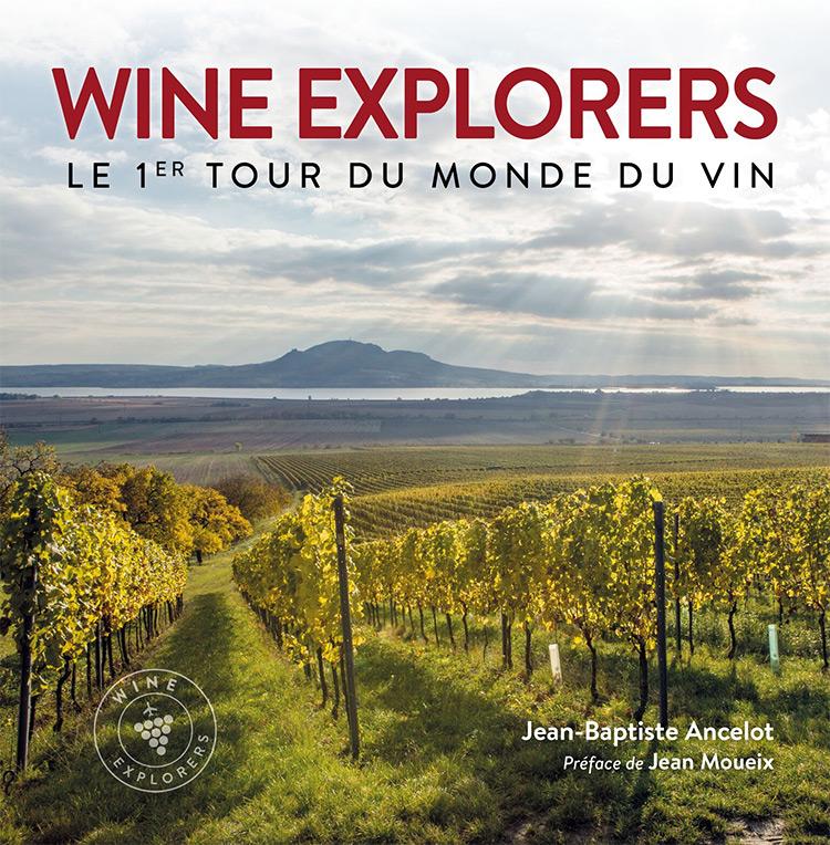 Wine Explorers - le 1er tour du monde du vin - Jean Baptiste Ancelot - Préface de Jean Moueix